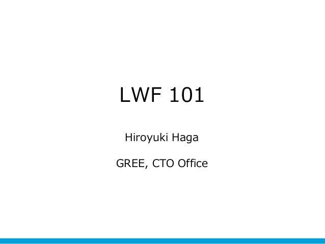 LWF 101 Hiroyuki HagaGREE, CTO Office