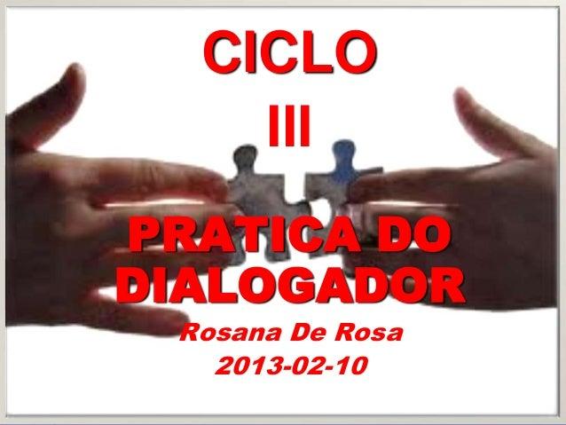 CICLO    IIIPRATICA DODIALOGADOR Rosana De Rosa   2013-02-10