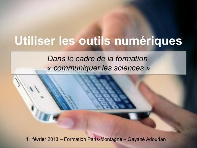 Utiliser les outils numériques           Dans le cadre de la formation           « communiquer les sciences »  11 février ...