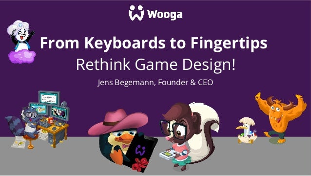 From Keyboards to Fingertips    Rethink Game Design!       Jens Begemann, Founder & CEO