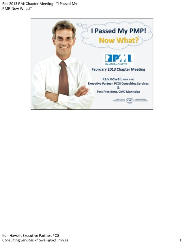 """Feb 2013 PMI Chapter Meeting - """"I Passed MyPMP, Now What?""""Ken Howell, Executive Partner, PCGIConsulting Services khowell@p..."""