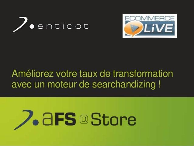 © 2013 Antidot™1Améliorez votre taux de transformationavec un moteur de searchandizing !