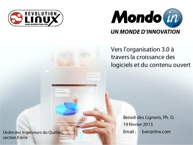Vers l'organisation 3.0 à travers la croissance des logiciels et du contenu ouvert Benoît des Ligneris, Ph. D. 19 février ...