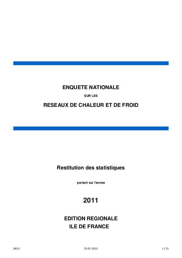ILE DE FRANCEE EDITION REGIONALE ENQUETE NATIONALE SUR LES RESEAUX DE CHALEUR ET DE FROID Restitution des statistiques por...