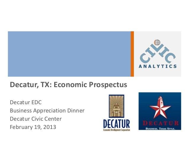 Decatur, TX: Economic ProspectusDecatur EDCBusiness Appreciation DinnerDecatur Civic CenterFebruary 19, 2013