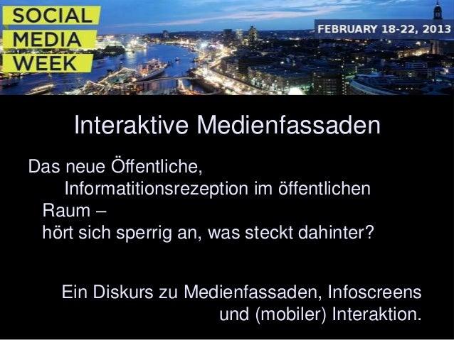 Interaktive MedienfassadenDas neue Öffentliche,    Informatitionsrezeption im öffentlichen Raum – hört sich sperrig an, wa...