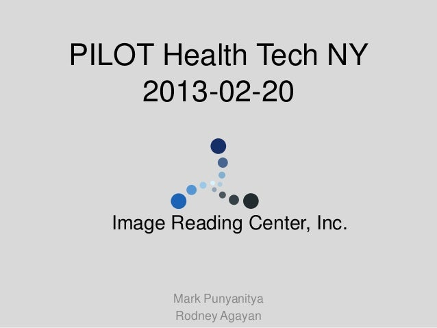 PILOT Health Tech NY    2013-02-20  Image Reading Center, Inc.        Mark Punyanitya        Rodney Agayan