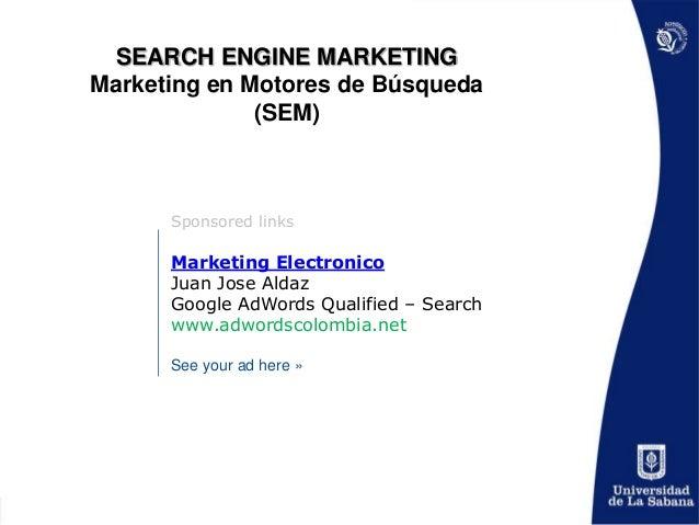 SEARCH ENGINE MARKETINGMarketing en Motores de Búsqueda              (SEM)      Sponsored links      Marketing Electronico...