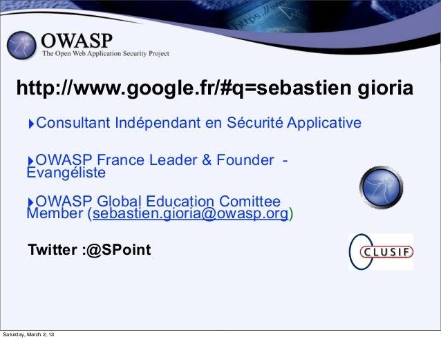 http://www.google.fr/#q=sebastien gioria         ‣Consultant Indépendant en Sécurité Applicative         ‣OWASP France Lea...