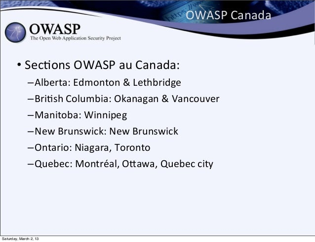 OWASP Canada        • Sec6ons OWASP au Canada:              – Alberta: Edmonton & Lethbridge              – ...