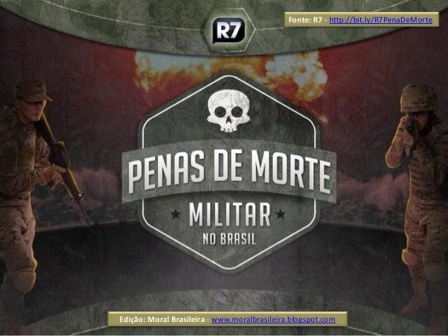 Fonte: R7 - http://bit.ly/R7PenaDeMorteEdição: Moral Brasileira - www.moralbrasileira.blogspot.com