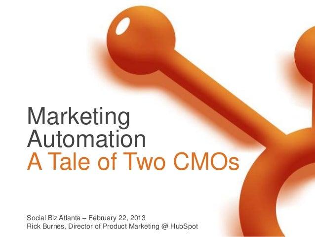 MarketingAutomationA Tale of Two CMOsSocial Biz Atlanta – February 22, 2013Rick Burnes, Director of Product Marketing @ Hu...