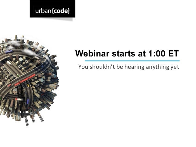 Webinar starts at 1:00 ETYou	  shouldn't	  be	  hearing	  anything	  yet