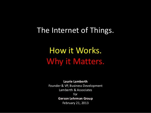 The Internet of Things. Laurie Lamberth Founder & VP, Business Development Lamberth & Associates for Gerson Lehrman Group ...