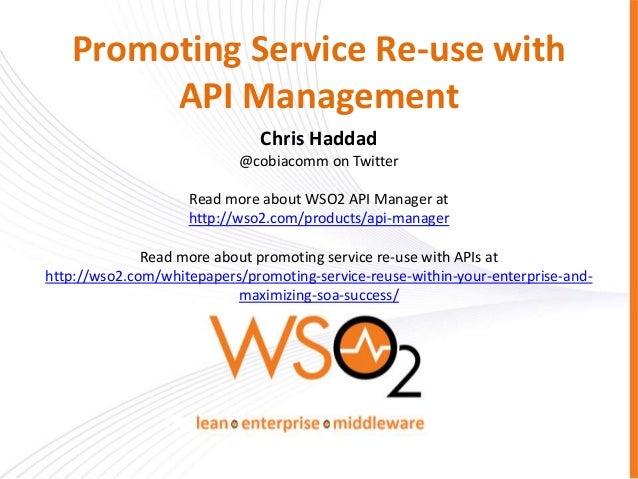 Promoting Service Re-use with API Management Chris Haddad @cobiacomm on Twitter Read more about WSO2 API Manager at http:/...