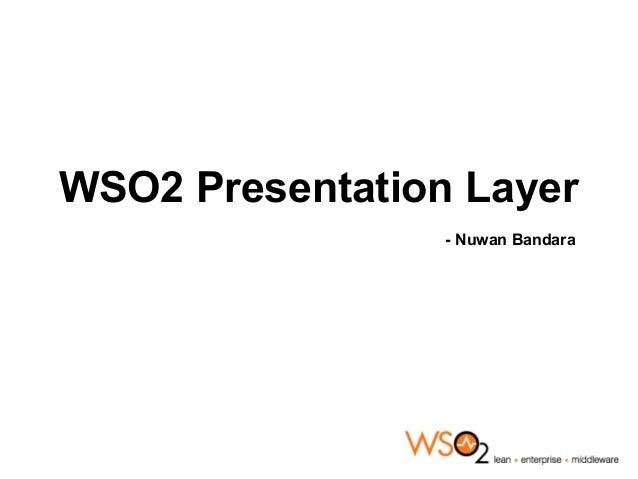 WSO2 Presentation Layer                 - Nuwan Bandara