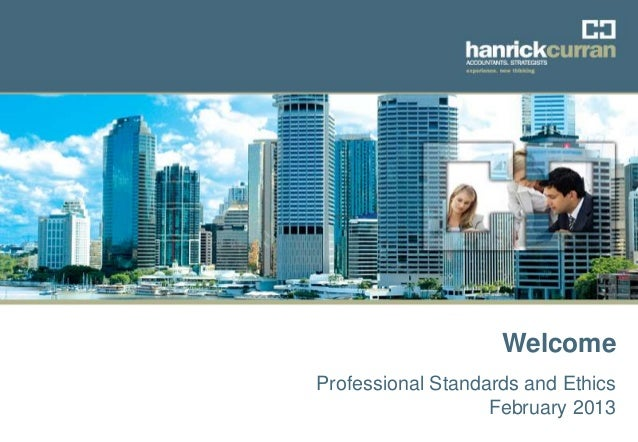 WelcomeProfessional Standards and Ethics                   February 2013                         Topic  Date