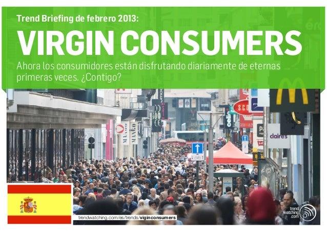 Trend Briefing de febrero 2013:VIRGIN CONSUMERSAhora los consumidores están disfrutando diariamente de eternasprimeras vec...