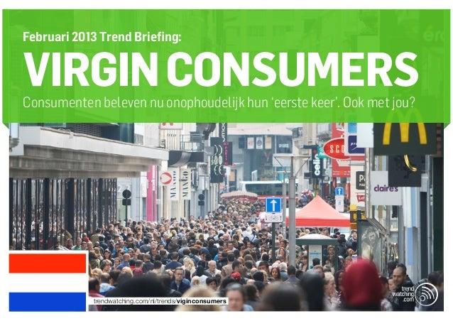 Februari 2013 Trend Briefing:VIRGIN CONSUMERSConsumenten beleven nu onophoudelijk hun 'eerste keer'. Ook met jou?         ...