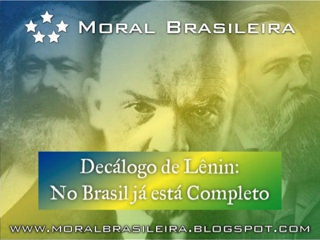 Decálogo de Lênin no Brasil  Em 1913 Lenin escreveu seu decálogo para a      tomada do poder na União Soviética. Há  discu...