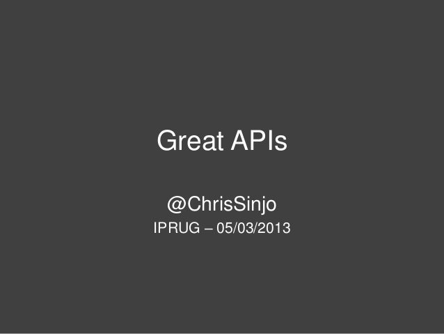 Great APIs @ChrisSinjoIPRUG – 05/03/2013