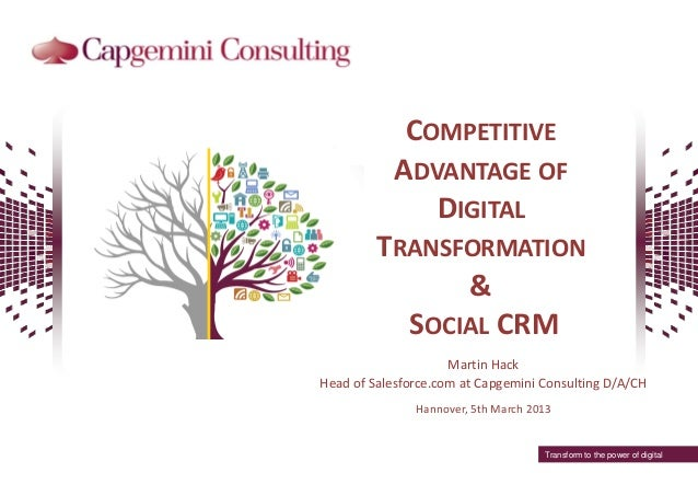 Transform to the power of digital COMPETITIVE ADVANTAGE OF DIGITAL TRANSFORMATION & SOCIAL CRM Martin Hack Head of Salesfo...