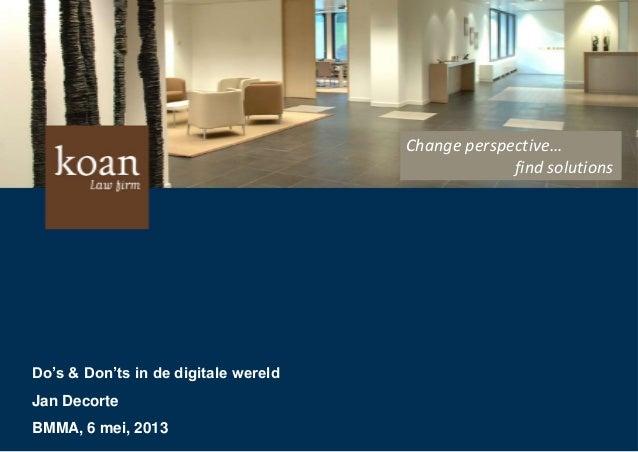 Do's & Don'ts in de digitale wereldJan DecorteBMMA, 6 mei, 2013Change perspective…find solutions