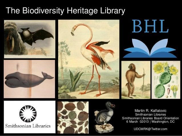 The Biodiversity Heritage Library Martin R. Kalfatovic Smithsonian Libraries Smithsonian Libraries Board Orientation 6 Mar...