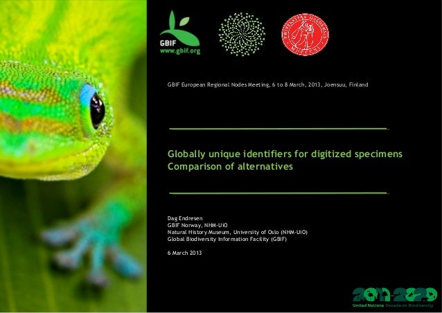 GBIF European Regional Nodes Meeting, 6 to 8 March, 2013, Joensuu, FinlandGlobally unique identifiers for digitized specim...