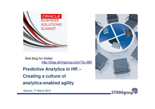 See blog for slides:            http://blog.strimgroup.com/?p=385Predictive Analytics in HR –Creating a culture ofanalytic...