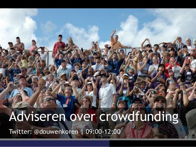 Adviseren over crowdfundingTwitter: @douwenkoren | 09:00-12:00