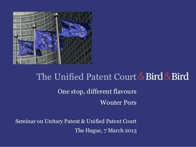 The Unified Patent Court                One stop, different flavours                                 Wouter PorsSeminar on...