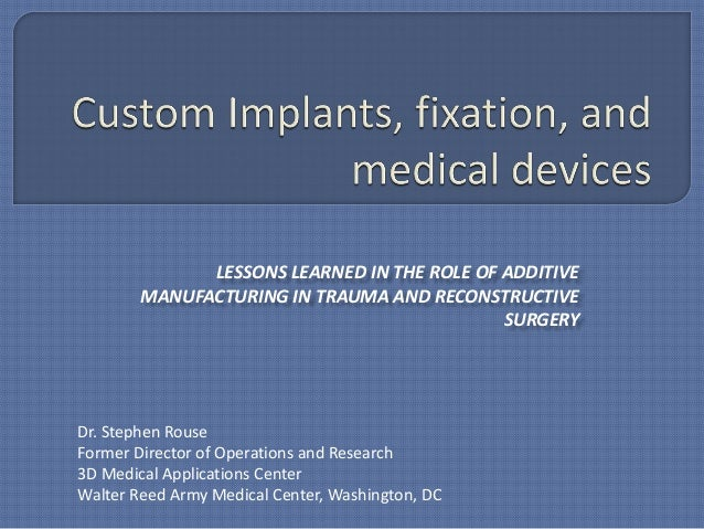 LESSONS LEARNED IN THE ROLE OF ADDITIVE        MANUFACTURING IN TRAUMA AND RECONSTRUCTIVE                                 ...