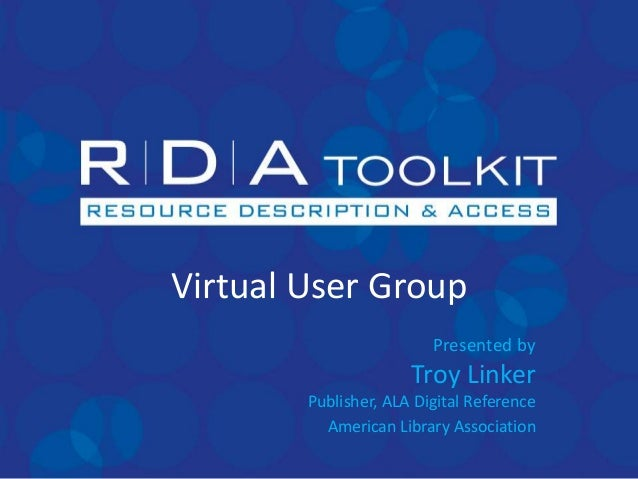 Virtual User Group                         Presented by                      Troy Linker        Publisher, ALA Digital Ref...