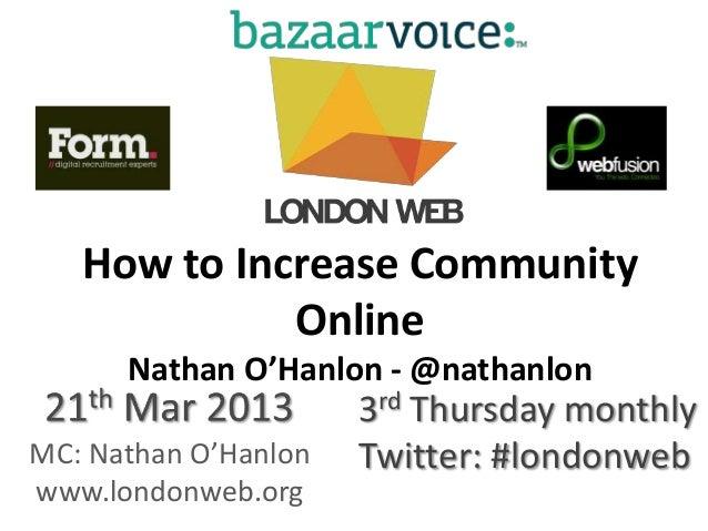 How to Increase Community             Online      Nathan O'Hanlon - @nathanlon                      3rd Thursday monthlyMC...