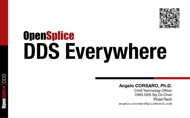 OpenSplice                 DDS EverywhereOpenSplice DDS                              Angelo CORSARO, Ph.D.                ...