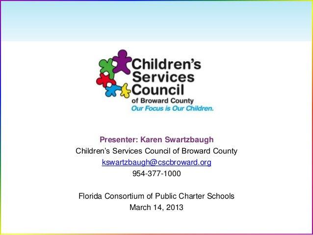 Presenter: Karen SwartzbaughChildren's Services Council of Broward Countykswartzbaugh@cscbroward.org954-377-1000Florida Co...