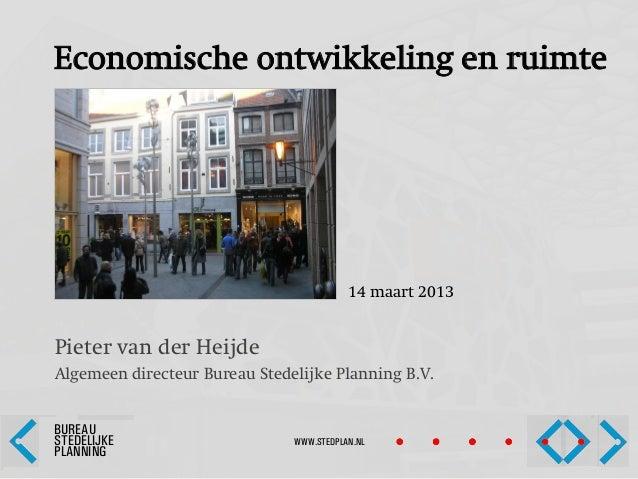 Economische ontwikkeling en ruimte                                          14 maart 2013Pieter van der HeijdeAlgemeen dir...