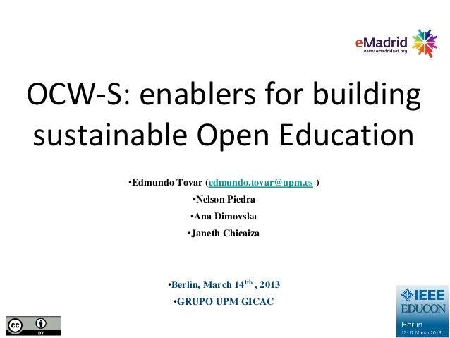 OCW-S: enablers for buildingsustainable Open Education       •Edmundo Tovar (edmundo.tovar@upm.es )                   •Nel...