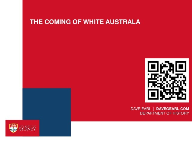 THE COMING OF WHITE AUSTRALA                         DAVE EARL | DAVEGEARL.COM                             DEPARTMENT OF H...