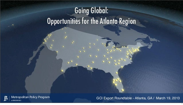 Going Global:                         Opportunities for the Atlanta RegionMetropolitan Policy Program                  GCI...