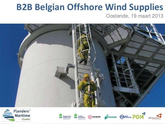 B2B Belgian Offshore Wind Supplies                    Oostende, 19 maart 2013