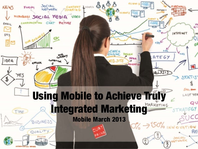 Using Mobile to Achieve Truly Integrated Marketing Mobile March 2013
