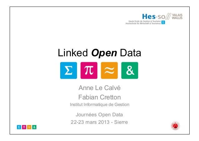 Linked Open Data      Anne Le Calvé      Fabian Cretton  Institut Informatique de Gestion    Journées Open Data  22-23 mar...