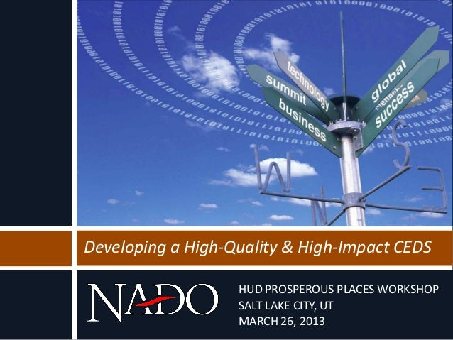 Developing a High-Quality & High-Impact CEDS                   HUD PROSPEROUS PLACES WORKSHOP                   SALT LAKE ...