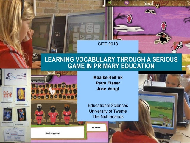 SITE 2013LEARNING VOCABULARY THROUGH A SERIOUS       GAME IN PRIMARY EDUCATION             Maaike Heitink              Pet...