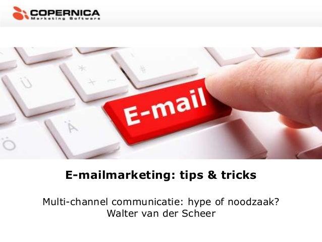 E-mailmarketing: tips & tricksMulti-channel communicatie: hype of noodzaak?            Walter van der Scheer
