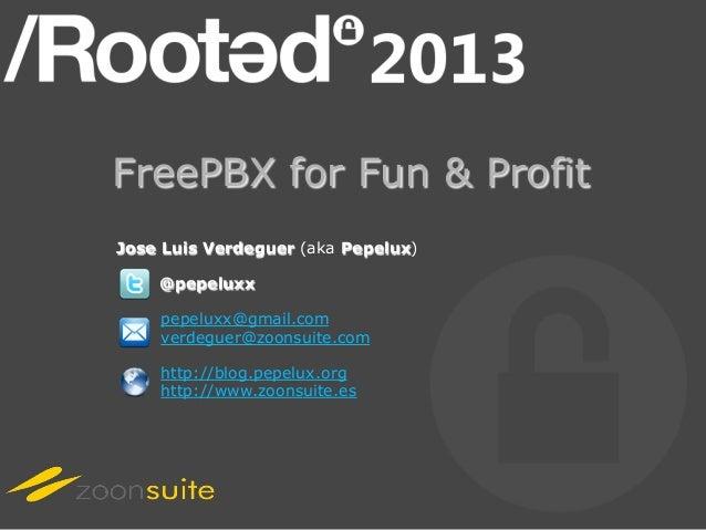 FreePBX for Fun & ProfitJose Luis Verdeguer (aka Pepelux)    @pepeluxx    pepeluxx@gmail.com    verdeguer@zoonsuite.com   ...
