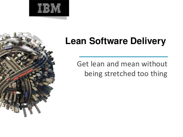 Lean Software Delivery Get lean and mean without being stretched too thing