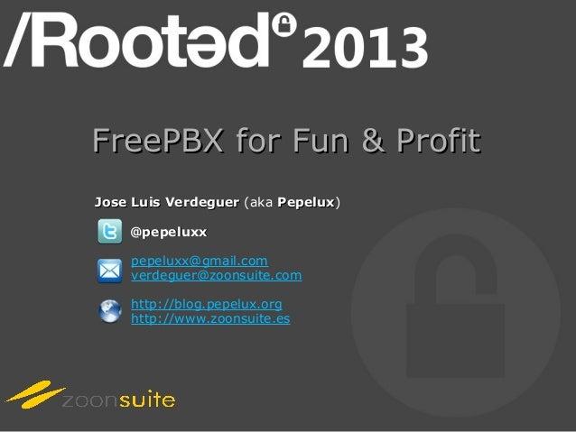 FreePBX for Fun & ProfitJose Luis Verdeguer (aka Pepelux)                         Pepelux    @pepeluxx    pepeluxx@gmail.c...
